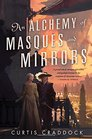 An Alchemy of Masques and Mirrors: A Novel (The Risen Kingdoms)