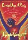 Every Day I Pray  Prayers for Awakening to the Grace of Inner Communion