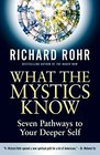 What the Mystics Know Seven Pathways to Your Deeper Self