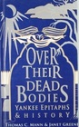 Over Their Dead Bodies Yankee Epitaphs  History