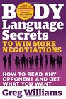 Body Language Secrets to Win More Negotiations How to Read Any Opponent and Get What You Want