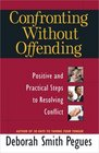 Confronting Without Offending Positive and Practical Steps to Resolving Conflict