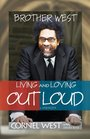 Brother West Living and Loving Out Loud A Memoir