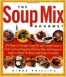 The Soup Mix Gourmet 375 Short-Cut Recipes Using Dry and Canned Soups to Create Everything from Delicious Dips and Sumptuous Salads to Hearty Pot Roasts and Homey Casseroles