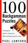 100 Backgammon Puzzles A Champion's Guide to Testing Your Skills and Improving Your Game