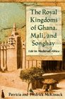 The Royal Kingdoms of Ghana Mali and Songhay  Life in Medieval Africa
