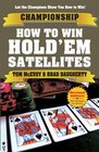 Championship How to Win Hold'em Satellites One-Table Satellites  Supersatellites  Online Satellites