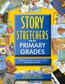 Story S-t-r-e-t-c-h-e-r-s for the Primary Grades Activities to Expand Children's Books