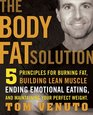 The Body Fat Solution: Five Principles for Burning Fat, Building Lean Muscles, Ending EmotionalEating, and Maintaining Your Perfect Weight