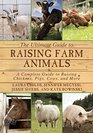 The Ultimate Guide to Raising Farm Animals A Complete Guide to Raising Chickens Pigs Cows and More