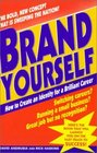 Brand Yourself : How to Create an Identity for a Brilliant Career