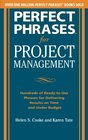 Perfect Phrases for Project Management Hundreds of ReadytoUse Phrases for Delivering Results on Time and Under Budget