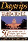 Daytrips Washington DC 50 One Day Adventures in Washington Virginia Maryland Delaware and Pennsylvania