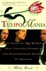 Tulipomania : The Story of the World's Most Coveted Flower  the Extraordinary Passions It Aroused