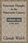 Protestant Thought in the Nineteenth Century Volume 1 1799-1870