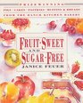 Fruit-Sweet and Sugar-Free : Prize-Winning Pies, Cakes, Pastries, Muffins, and Breads from the Ranch Kitchen Bakery
