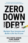 Zero Down Your Debt Reclaim Your Income and Build a Life You'll Love