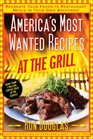 America's Most Wanted Recipes at the Grill Recreate Your Favorite Restaurant Meals in Your Own Backyard
