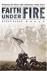 Faith Under Fire  Stories of Hope and Courage from World War II