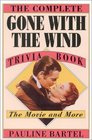 The Complete Gone with the Wind Trivia Book : The Movie and More