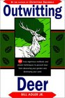 Outwitting Deer 101 Truly Ingenious Methods and Proven Techniques to Prevent Deer from Devouring Your Garden and Destroying Your Yard