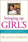 Bringing Up Girls Practical Advice and Encouragement for Those Shaping the Next Generation of Women