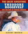 The Great Adventure: Theodore Roosevelt and the Rise of Modern America: Theodore Roosevelt and the Rise of Modern America