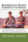 Rhodesia's Death Europe's Funeral European to Wall Street Colonialism