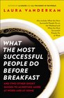 What the Most Successful People Do Before Breakfast And Two Other Short Guides to Achieving More at Work and at Home