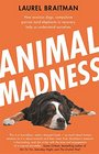 Animal Madness: How Anxious Dogs, Compulsive Parrots, and Elephants in Recovery Help Us Understand Ourselves
