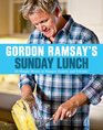 Gordon Ramsay's Sunday Lunch 25 Simple Menus to Pamper Family and Friends