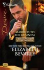 Married to His Business (Millionaire of the Month) (Silhouette Desire, No 1809)