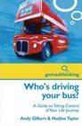 Who's Driving Your Bus A Guide to Taking Control of Your Life Journey