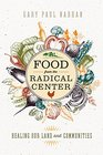 Food from the Radical Center Healing Our Land and Communities