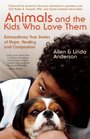 Animals and the Kids Who Love Them Extraordinary True Stories of Hope Healing and Compassion