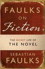Faulks on Fiction The Secret Life of the Novel