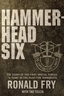 Hammerhead Six The Story of the First Special Forces ''A'' Camp in Afghanistan's Violent Pech Valley