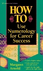 How To Use Numerology For Career Success (Llewellyn's How to Series)