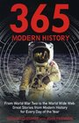 365 Modern History From World War Two to the World Wide Web Great Stories from Modern History for Every Day of the Year