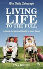 Living Life to the Full A Guide to Spiritual Health in Later Years