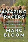 Amazing Racers The Story of America's Greatest Running Team and its Revolutionary Coach