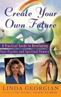 Create Your Own Future  A Practical Guide to Developing Your Psychic and Spiritual Powers