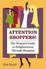 Attention Shoppers  The Woman's Guide to Enlightenment Through Shopping
