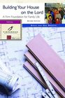 Building Your House on the Lord : A Firm Foundation for Family Life (Fisherman Bible Studyguides)