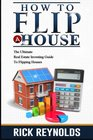 How To Flip A House The Ultimate Real Estate Investing Guide To Flipping Houses