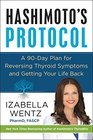 Hashimoto\'s Protocol: A 90-Day Plan for Reversing Thyroid Symptoms and Getting Your Life Back