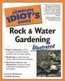 The Complete Idiot's Guide to Rock and Water Gardening Illustrated