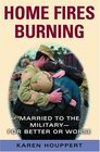 Home Fires Burning : Married to the Military--for Better or Worse