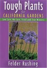 Tough Plants for California Gardens Low Care No Care Tried and True Winners