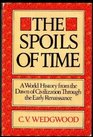 The Spoils of Time A World History from the Dawn of Civilization Through the Early Renaissance